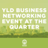 YLD Business Networking Event at the Quarter