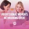 Professional Women's Networking Drop-In Event