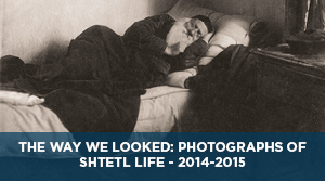 The Way We Looked: Photographs of Shtetl Life: Shloyme-Zanvl Rappoport