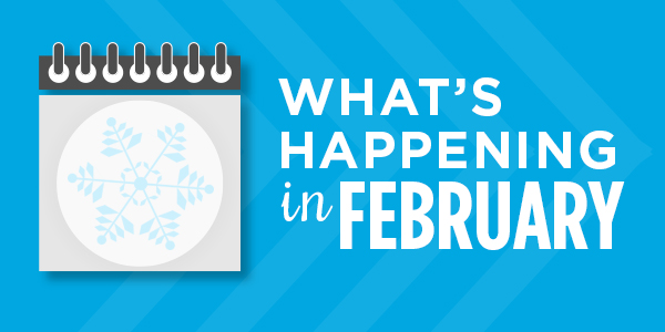 What's Happening in February