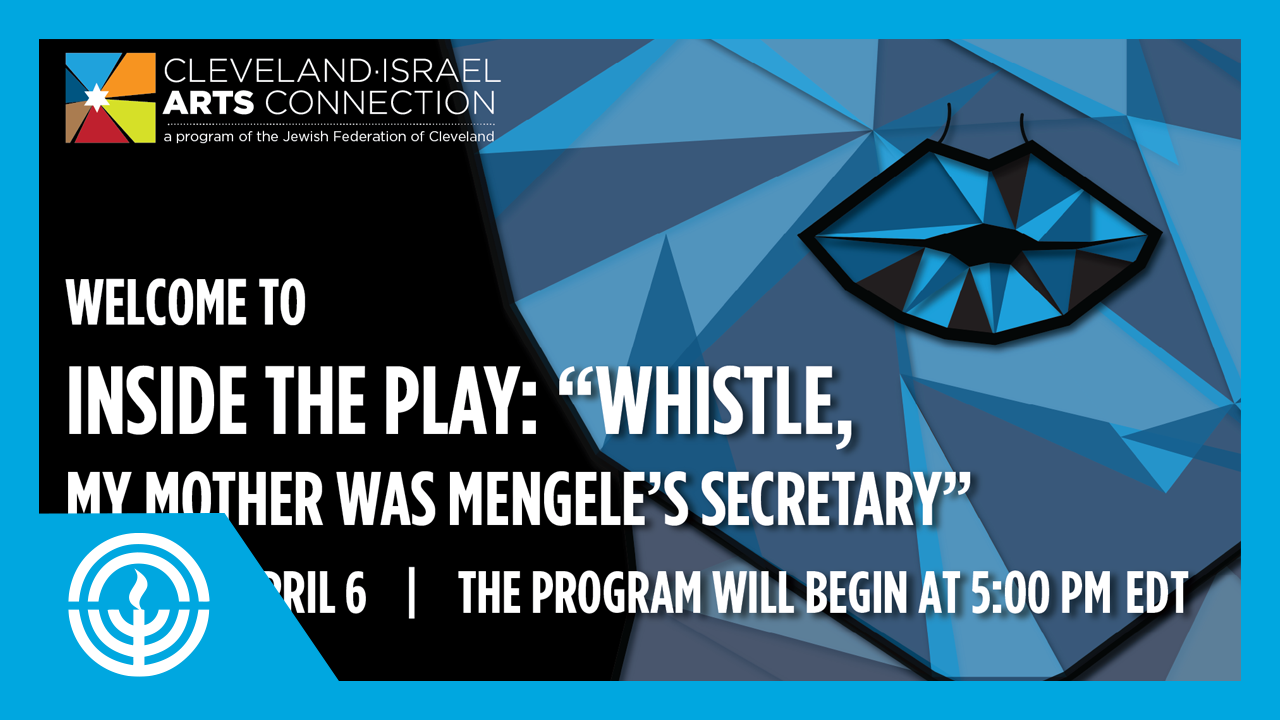 "WATCH: Inside the Play: ""Whistle: My Mother was Mengele's Secretary"""