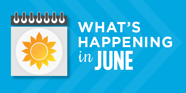 What's Happening in June: Upcoming Events